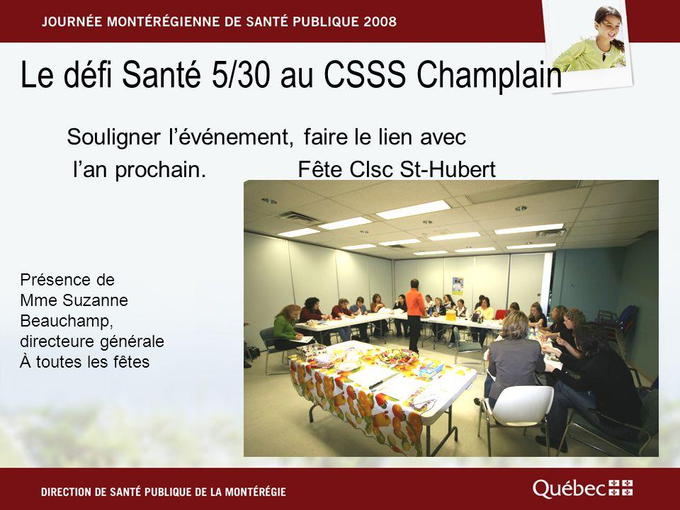 Le défi Santé 5/30 au CSSS Champlain Souligner lévénement, faire le lien avec lan prochain.