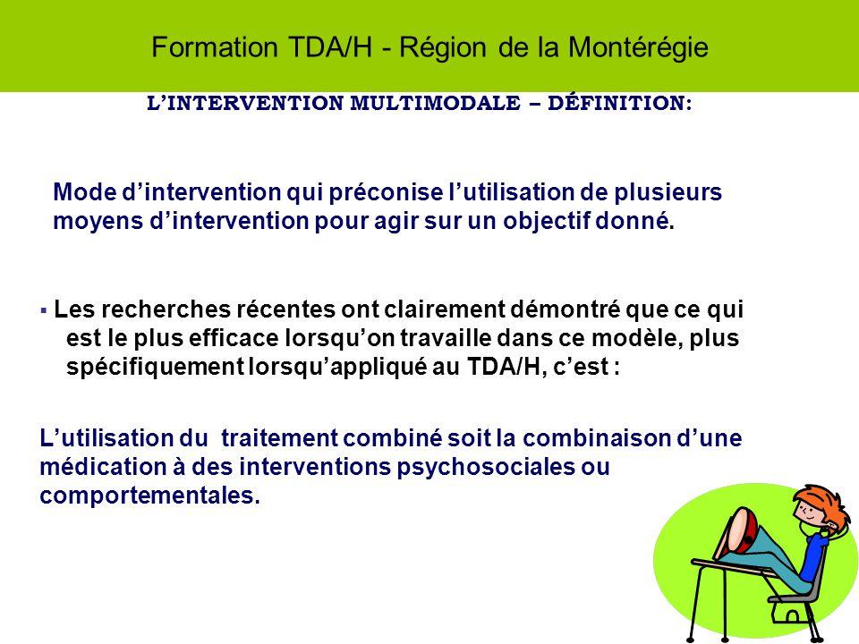 Formation TDA/H - Région de la Montérégie LINTERVENTION MULTIMODALE – DÉFINITION: Mode dintervention qui préconise lutilisation de plusieurs moyens dintervention pour agir sur un objectif donné.