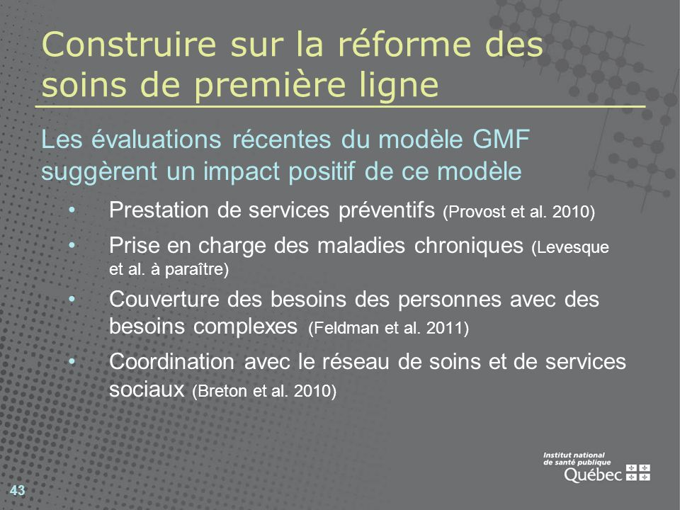 Construire sur la réforme des soins de première ligne Les évaluations récentes du modèle GMF suggèrent un impact positif de ce modèle Prestation de services préventifs (Provost et al.
