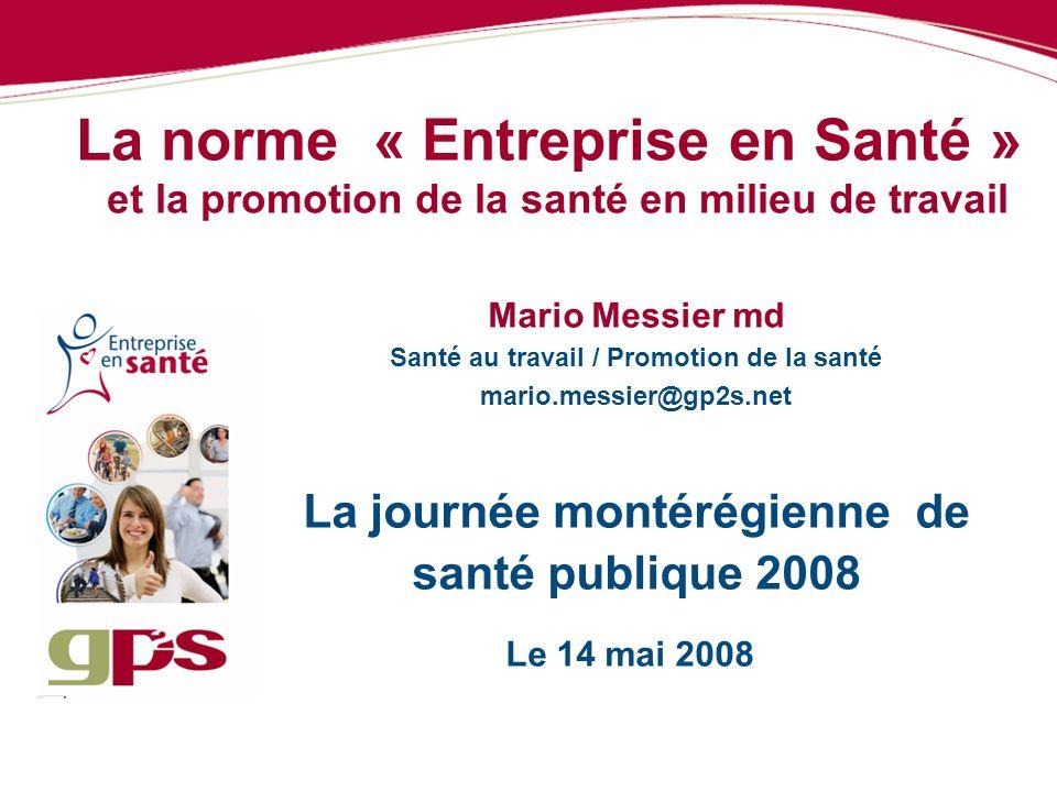 La norme « Entreprise en Santé » et la promotion de la santé en milieu de travail Mario Messier md Santé au travail / Promotion de la santé mario.mess