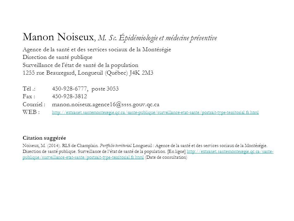 Manon Noiseux, M. Sc. Épidémiologie et médecine préventive Agence de la santé et des services sociaux de la Montérégie Direction de santé publique Sur