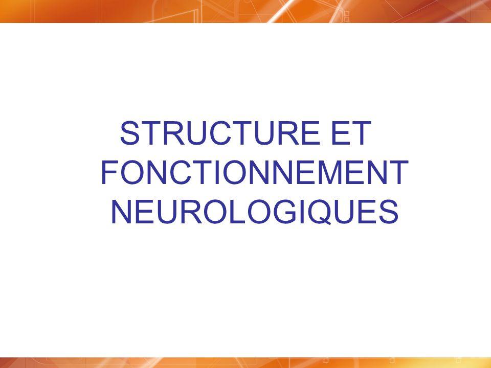 STRUCTURE ET FONCTIONNEMENT NEUROLOGIQUES