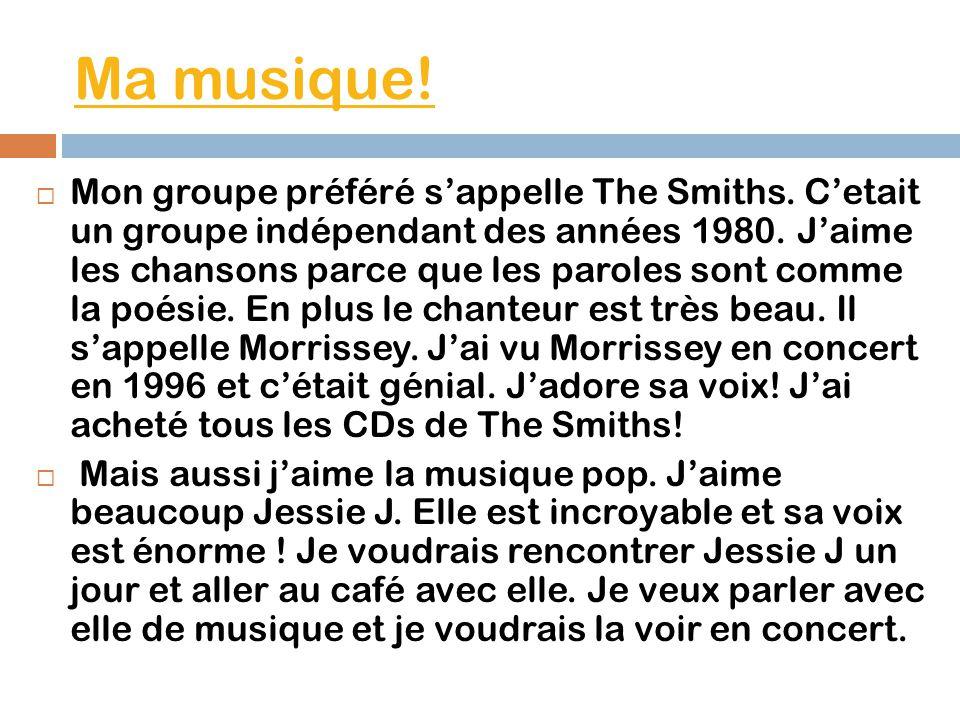 Ma musique. Mon groupe préféré sappelle The Smiths.