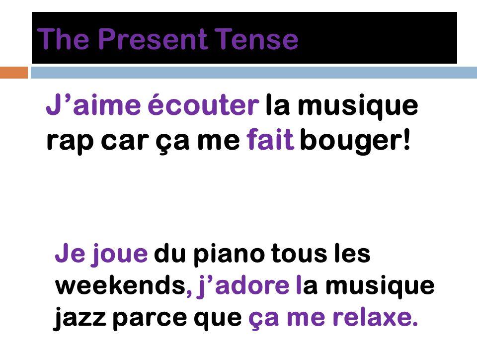 The Present Tense Jaime écouter la musique rap car ça me fait bouger.