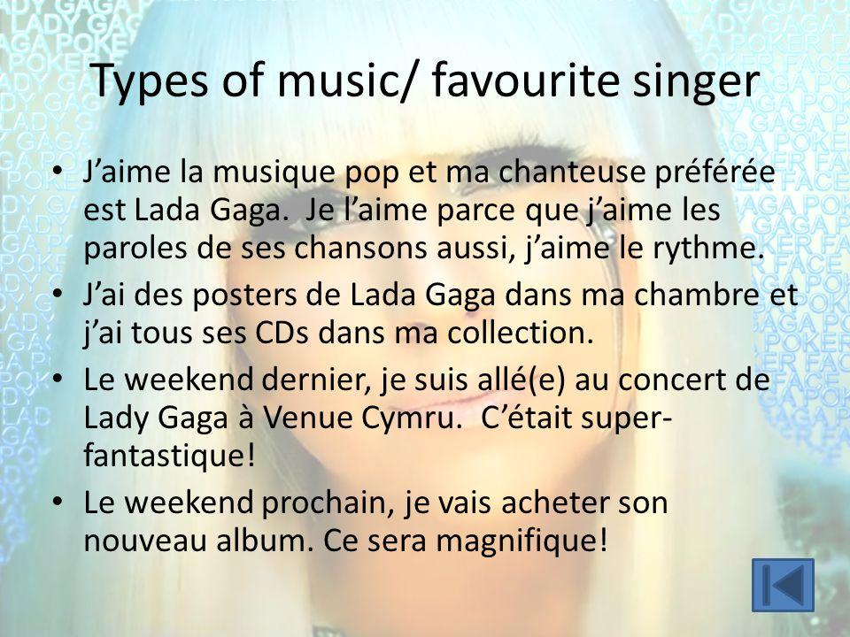 Types of music/ favourite singer Jaime la musique pop et ma chanteuse préférée est Lada Gaga. Je laime parce que jaime les paroles de ses chansons aus