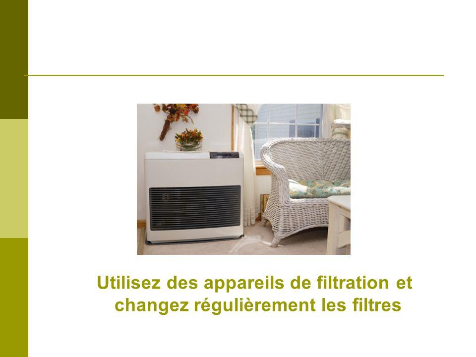 Utilisez des appareils de filtration et changez régulièrement les filtres