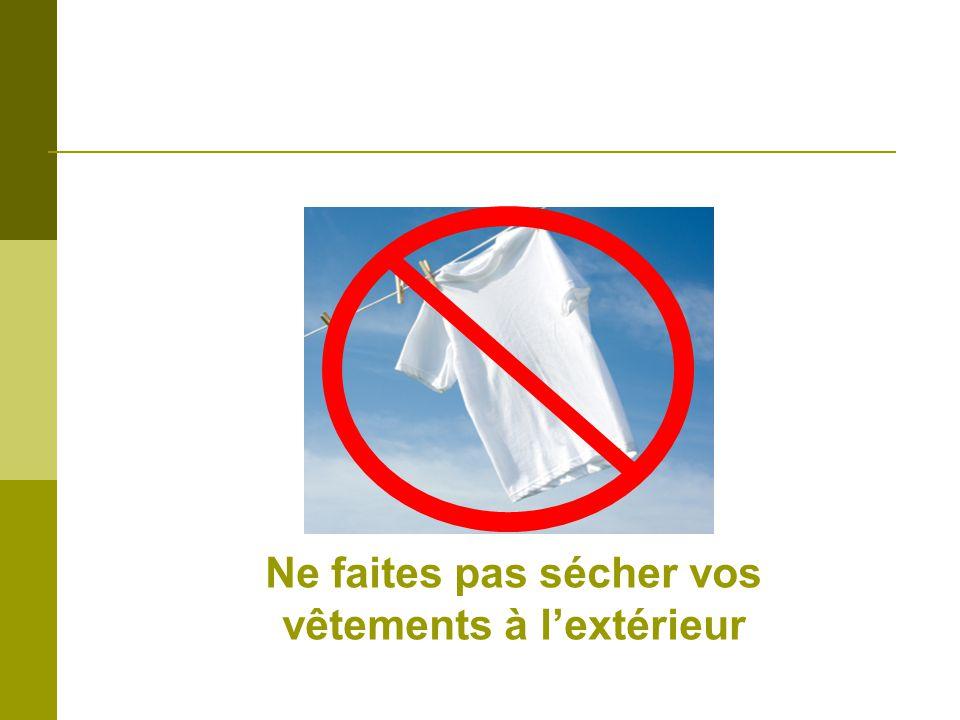 Ne faites pas sécher vos vêtements à lextérieur