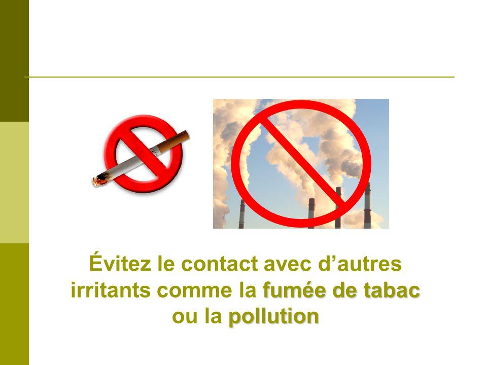 fumée de tabac pollution Évitez le contact avec dautres irritants comme la fumée de tabac ou la pollution
