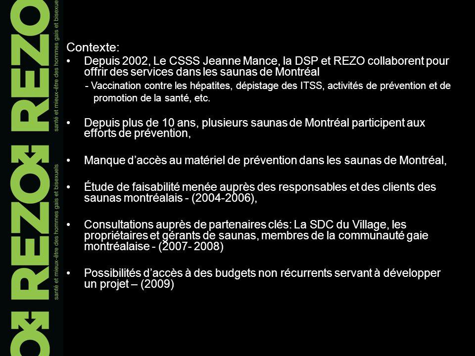 Contexte: Depuis 2002, Le CSSS Jeanne Mance, la DSP et REZO collaborent pour offrir des services dans les saunas de Montréal - Vaccination contre les hépatites, dépistage des ITSS, activités de prévention et de promotion de la santé, etc.
