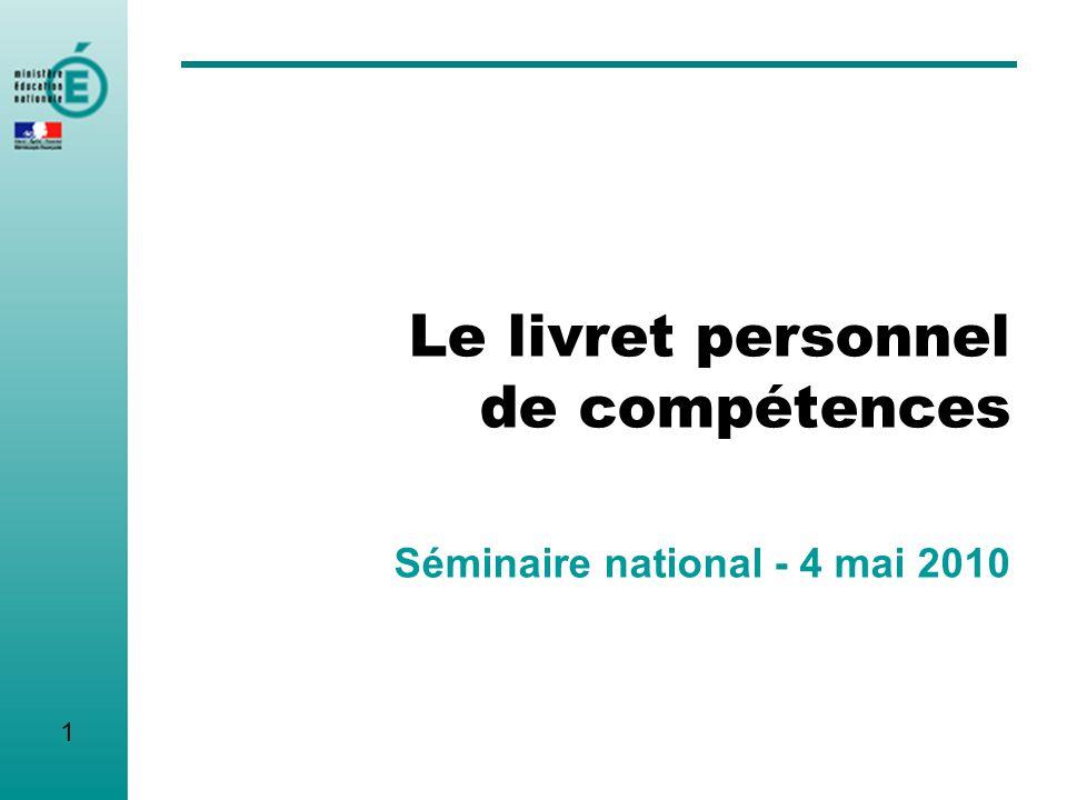 Le livret personnel de compétences Séminaire national - 4 mai 2010 1