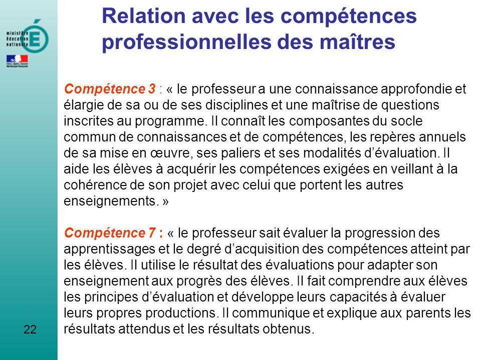 22 Relation avec les compétences professionnelles des maîtres Compétence 3 : « le professeur a une connaissance approfondie et élargie de sa ou de ses