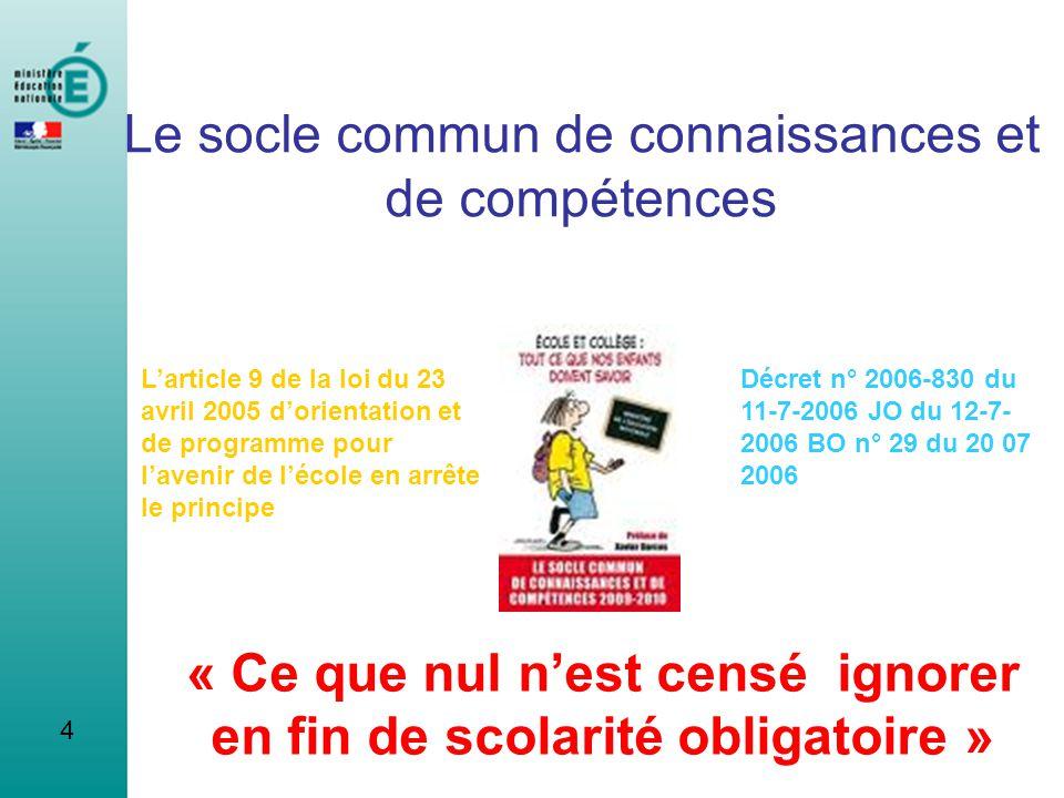 4 Le socle commun de connaissances et de compétences « Ce que nul nest censé ignorer en fin de scolarité obligatoire » Larticle 9 de la loi du 23 avri