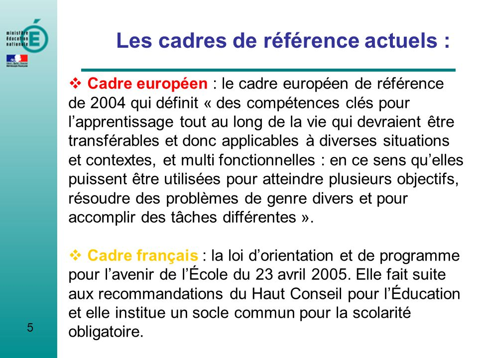 5 Les cadres de référence actuels : Cadre européen : le cadre européen de référence de 2004 qui définit « des compétences clés pour lapprentissage tou