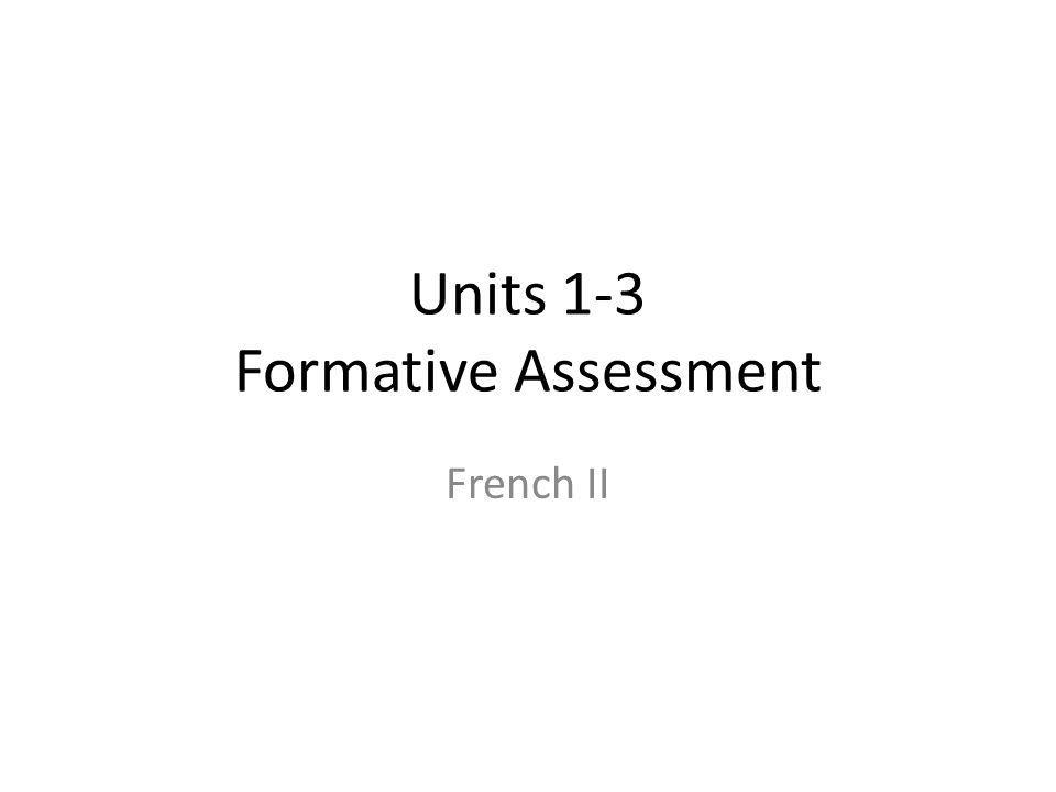 Units 1-3 Formative Assessment French II