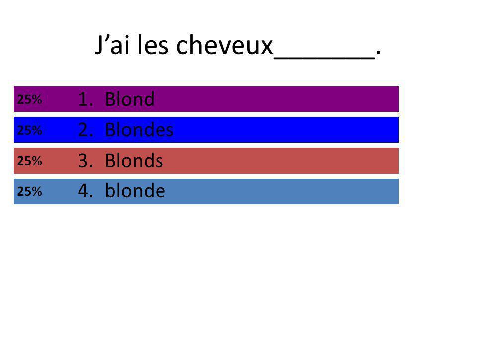 Jai les cheveux_______. 1.Blond 2.Blondes 3.Blonds 4.blonde