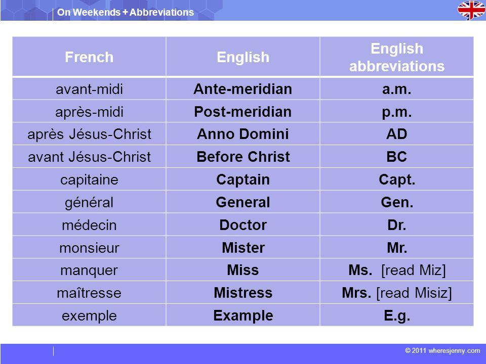 On Weekends + Abbreviations © 2011 wheresjenny.com Read the abbreviation and name the words : Lire l abréviation et de nommer les mots: AbbreviationsWords Dr.