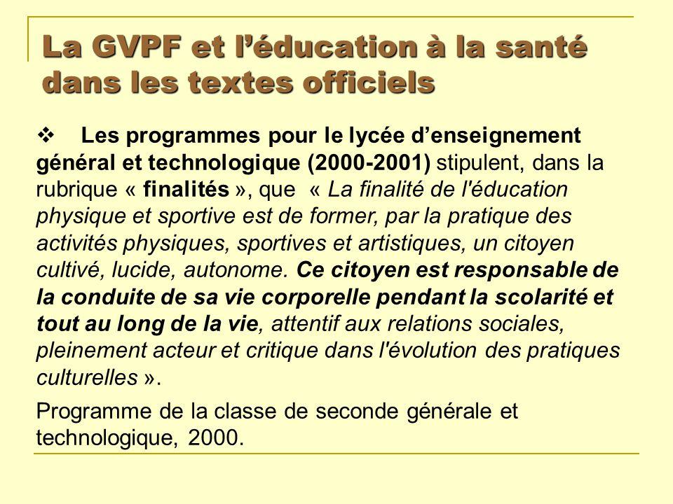La GVPF et léducation à la santé dans les textes officiels Les programmes pour le lycée denseignement général et technologique (2000-2001) stipulent,