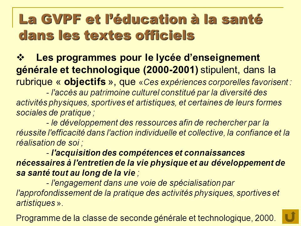 La GVPF et léducation à la santé dans les textes officiels Les programmes pour le lycée denseignement générale et technologique (2000-2001) stipulent,