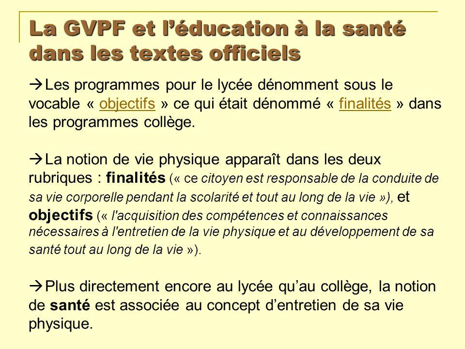 La GVPF et léducation à la santé dans les textes officiels Les programmes pour le lycée dénomment sous le vocable « objectifs » ce qui était dénommé «