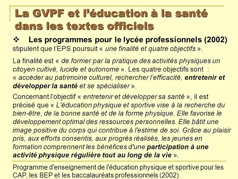 La GVPF et léducation à la santé dans les textes officiels Les programmes pour le lycée professionnels (2002) stipulent que lEPS poursuit « une finali