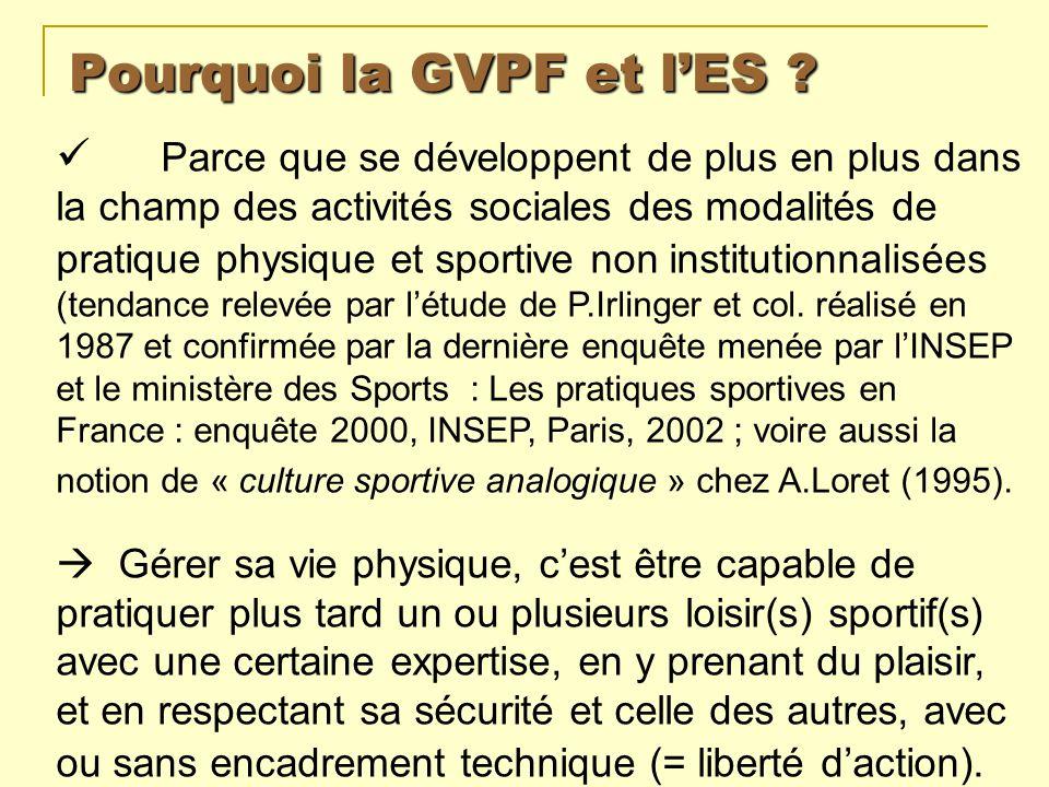 Pourquoi la GVPF et lES ? Parce que se développent de plus en plus dans la champ des activités sociales des modalités de pratique physique et sportive