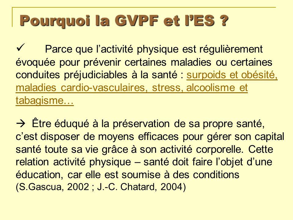 Pourquoi la GVPF et lES ? Parce que lactivité physique est régulièrement évoquée pour prévenir certaines maladies ou certaines conduites préjudiciable