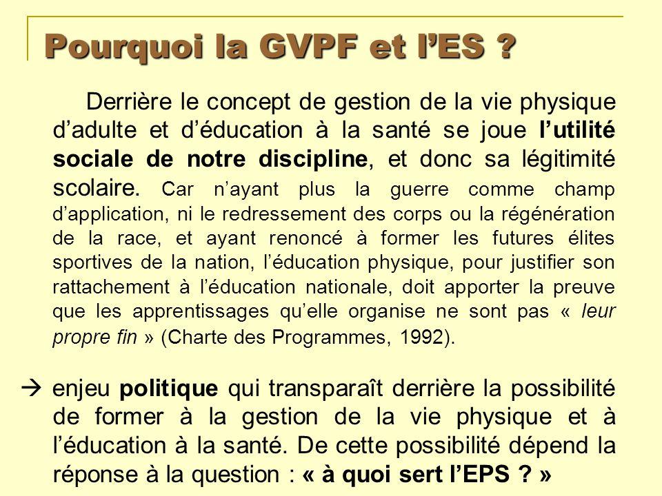Pourquoi la GVPF et lES ? Derrière le concept de gestion de la vie physique dadulte et déducation à la santé se joue lutilité sociale de notre discipl