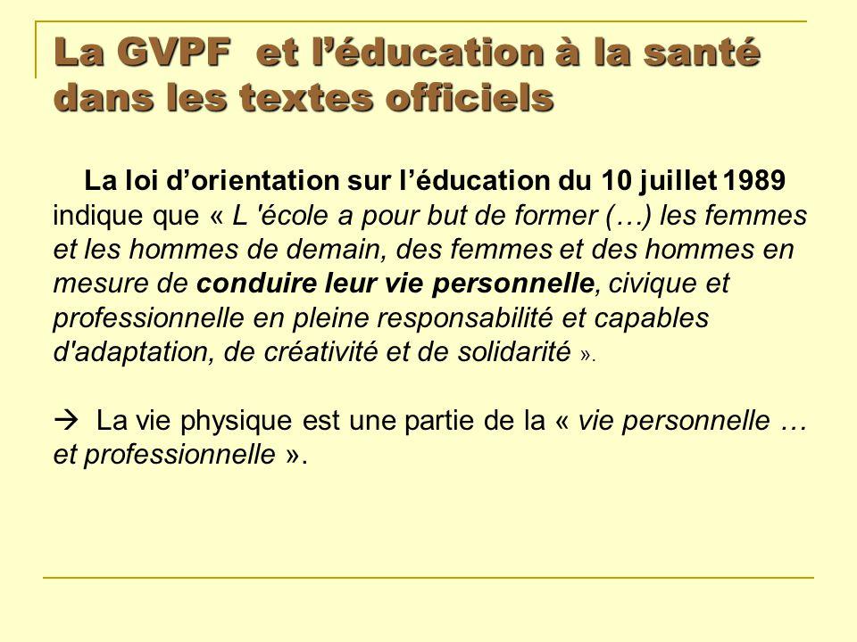 La GVPF et léducation à la santé dans les textes officiels La loi dorientation sur léducation du 10 juillet 1989 indique que « L 'école a pour but de