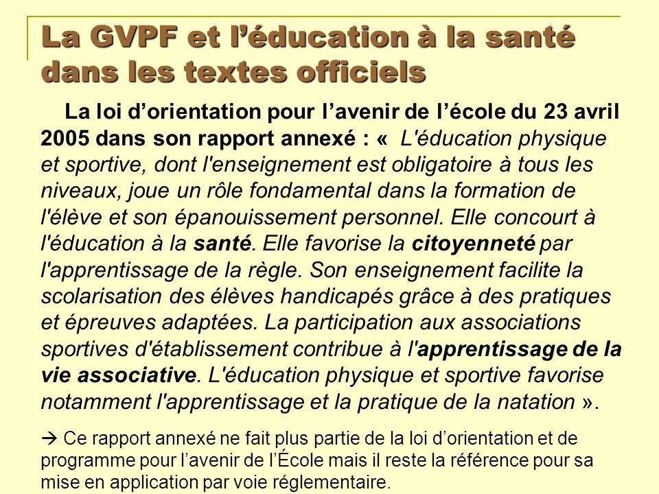 La GVPF et léducation à la santé dans les textes officiels La loi dorientation pour lavenir de lécole du 23 avril 2005 dans son rapport annexé : « L'é