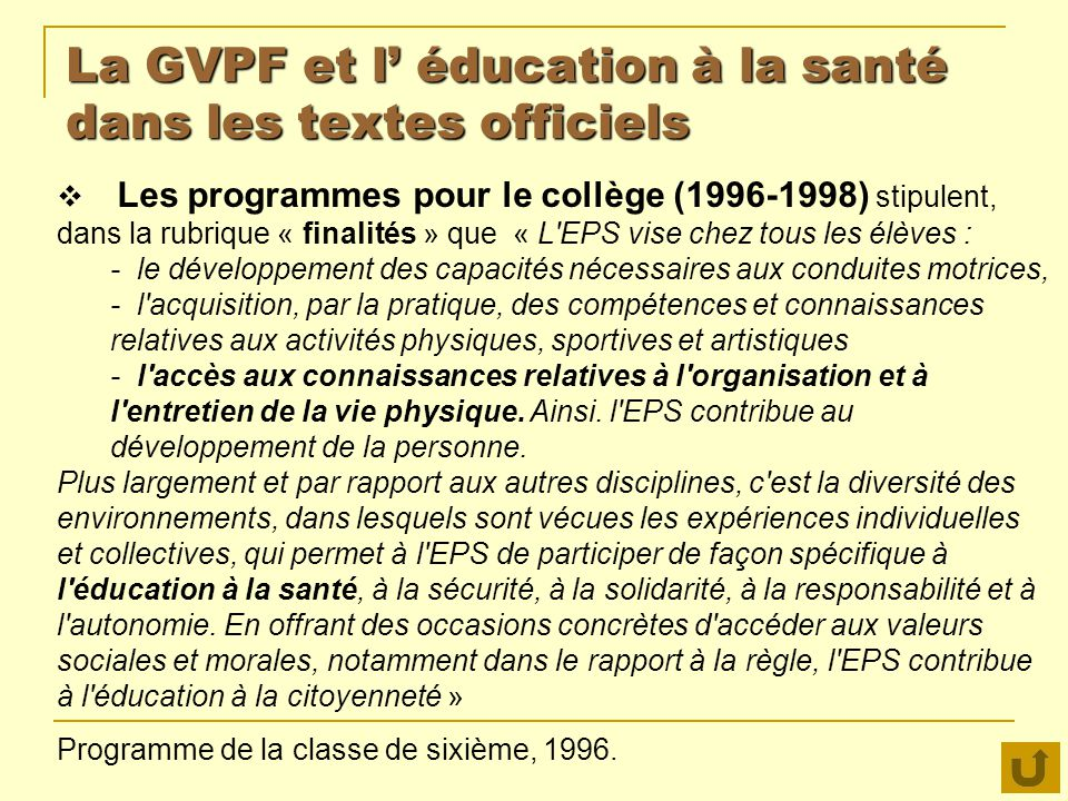 La GVPF et l éducation à la santé dans les textes officiels Les programmes pour le collège (1996-1998) stipulent, dans la rubrique « finalités » que «