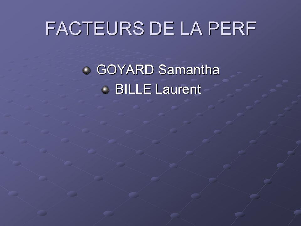 FACTEURS DE LA PERF GOYARD Samantha GOYARD Samantha BILLE Laurent BILLE Laurent