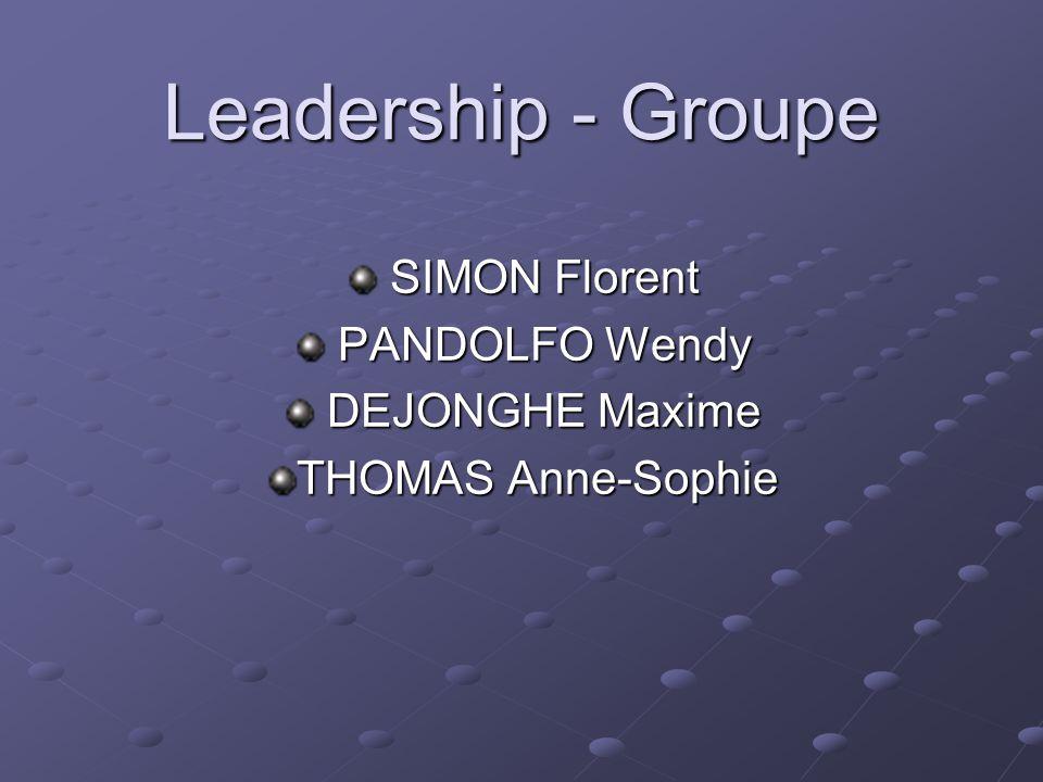 Leadership - Groupe SIMON Florent SIMON Florent PANDOLFO Wendy PANDOLFO Wendy DEJONGHE Maxime DEJONGHE Maxime THOMAS Anne-Sophie
