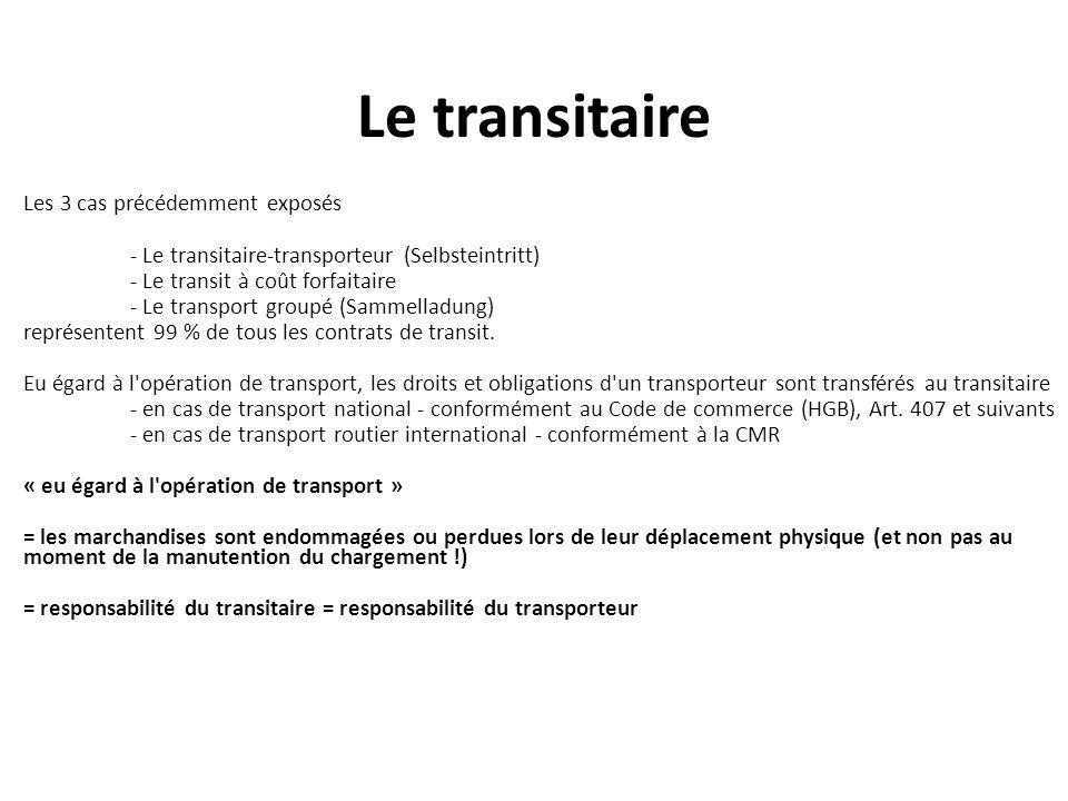 Le transitaire Les 3 cas précédemment exposés - Le transitaire-transporteur (Selbsteintritt) - Le transit à coût forfaitaire - Le transport groupé (Sa