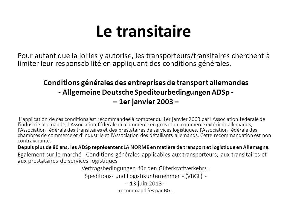 Le transitaire Pour autant que la loi les y autorise, les transporteurs/transitaires cherchent à limiter leur responsabilité en appliquant des conditi