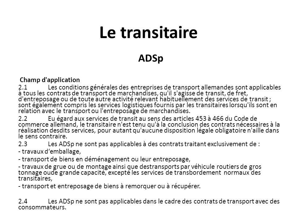 Le transitaire ADSp Champ d'application 2.1 Les conditions générales des entreprises de transport allemandes sont applicables à tous les contrats de t