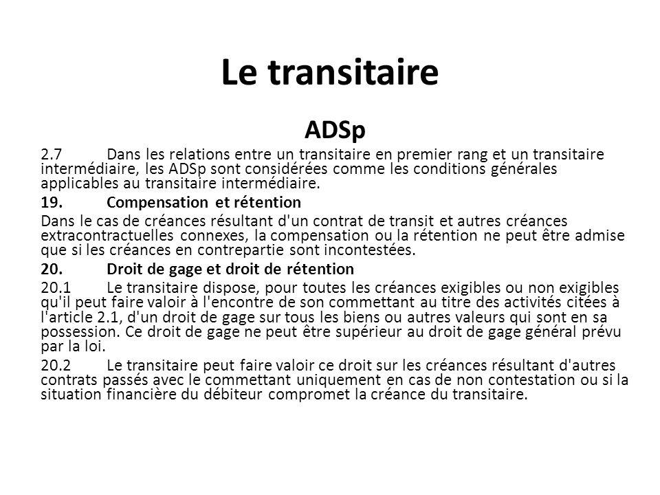 Le transitaire ADSp 2.7 Dans les relations entre un transitaire en premier rang et un transitaire intermédiaire, les ADSp sont considérées comme les c