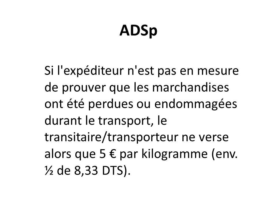 ADSp Si l'expéditeur n'est pas en mesure de prouver que les marchandises ont été perdues ou endommagées durant le transport, le transitaire/transporte