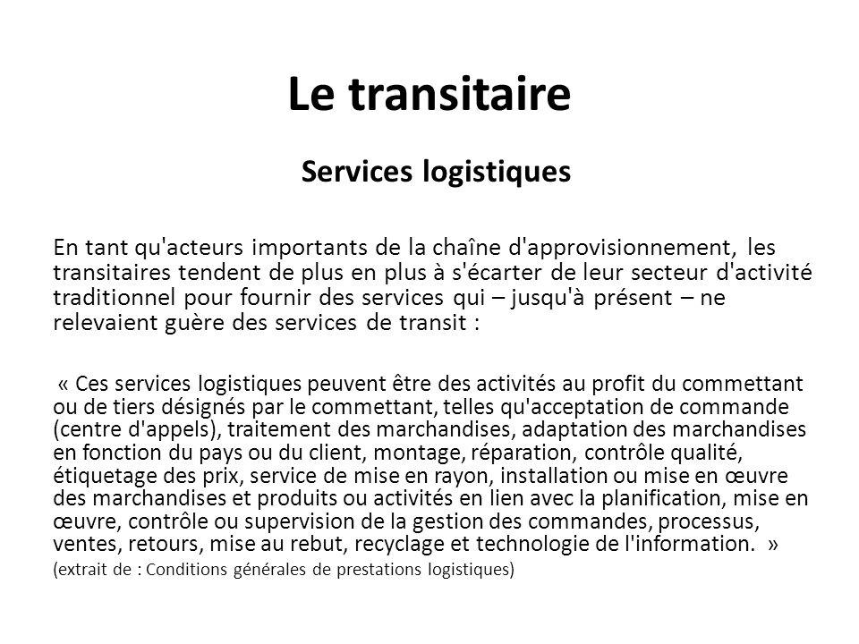 Le transitaire Services logistiques En tant qu'acteurs importants de la chaîne d'approvisionnement, les transitaires tendent de plus en plus à s'écart