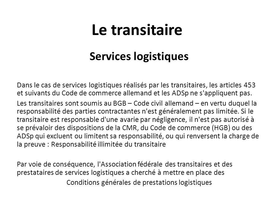 Le transitaire Services logistiques Dans le cas de services logistiques réalisés par les transitaires, les articles 453 et suivants du Code de commerc