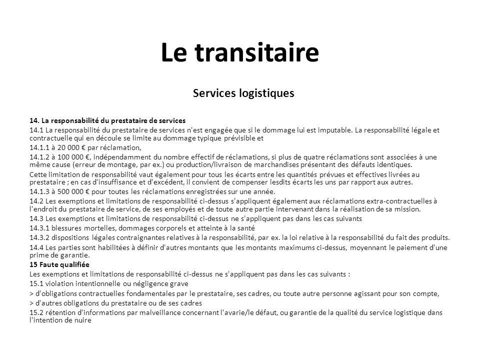 Le transitaire Services logistiques 14. La responsabilité du prestataire de services 14.1 La responsabilité du prestataire de services n'est engagée q