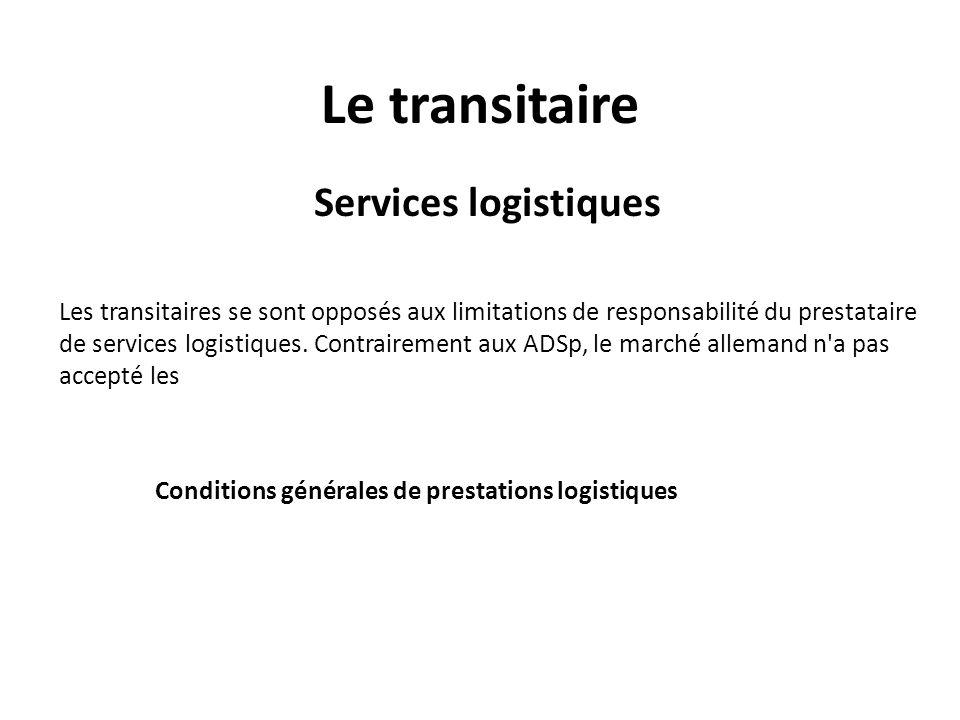 Le transitaire Services logistiques Les transitaires se sont opposés aux limitations de responsabilité du prestataire de services logistiques. Contrai