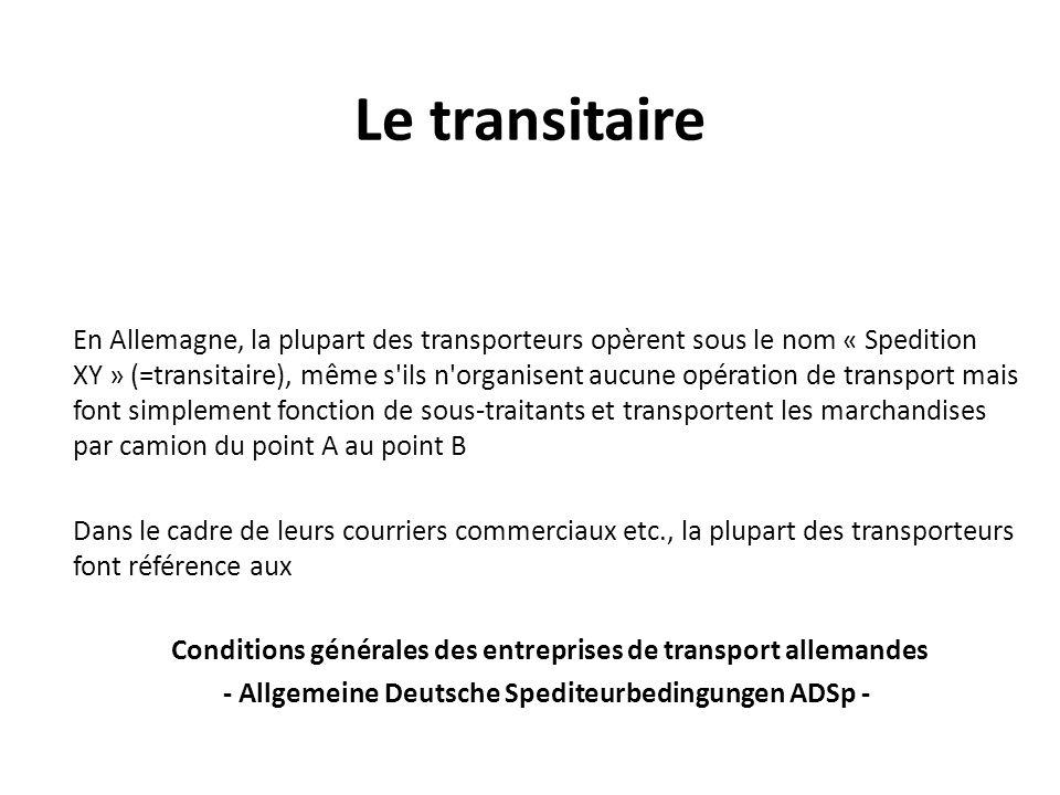 Le transitaire Pour autant que la loi les y autorise, les transporteurs/transitaires cherchent à limiter leur responsabilité en appliquant des conditions générales.