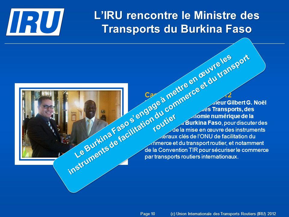 Page 10(c) Union Internationale des Transports Routiers (IRU) 2012 LIRU rencontre le Ministre des Transports du Burkina Faso Casablanca, 27 avril 2012