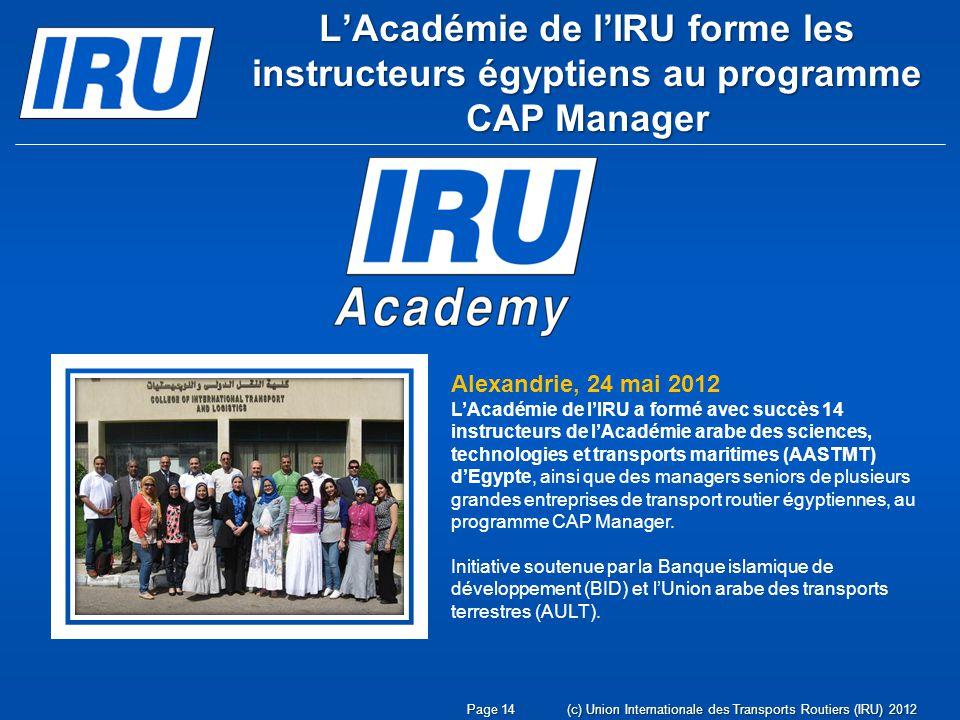 Page 14(c) Union Internationale des Transports Routiers (IRU) 2012 LAcadémie de lIRU forme les instructeurs égyptiens au programme CAP Manager Alexand