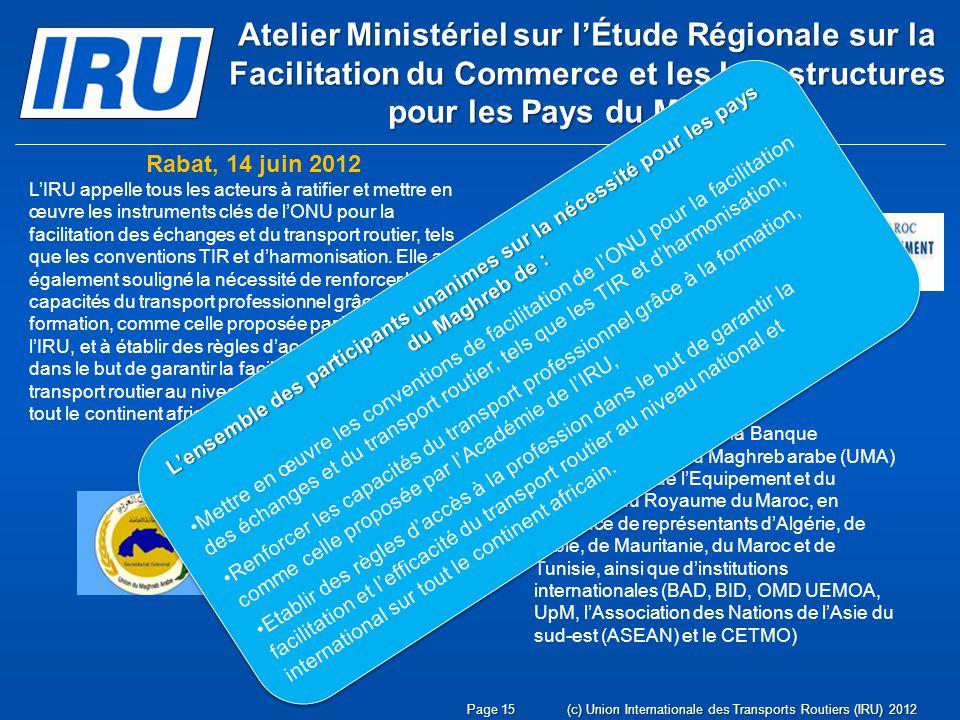 Page 15(c) Union Internationale des Transports Routiers (IRU) 2012 Atelier Ministériel sur lÉtude Régionale sur la Facilitation du Commerce et les Inf