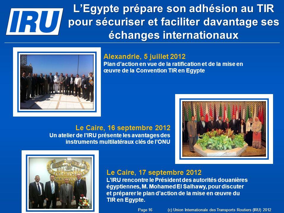 Page 16(c) Union Internationale des Transports Routiers (IRU) 2012 LEgypte prépare son adhésion au TIR pour sécuriser et faciliter davantage ses échan