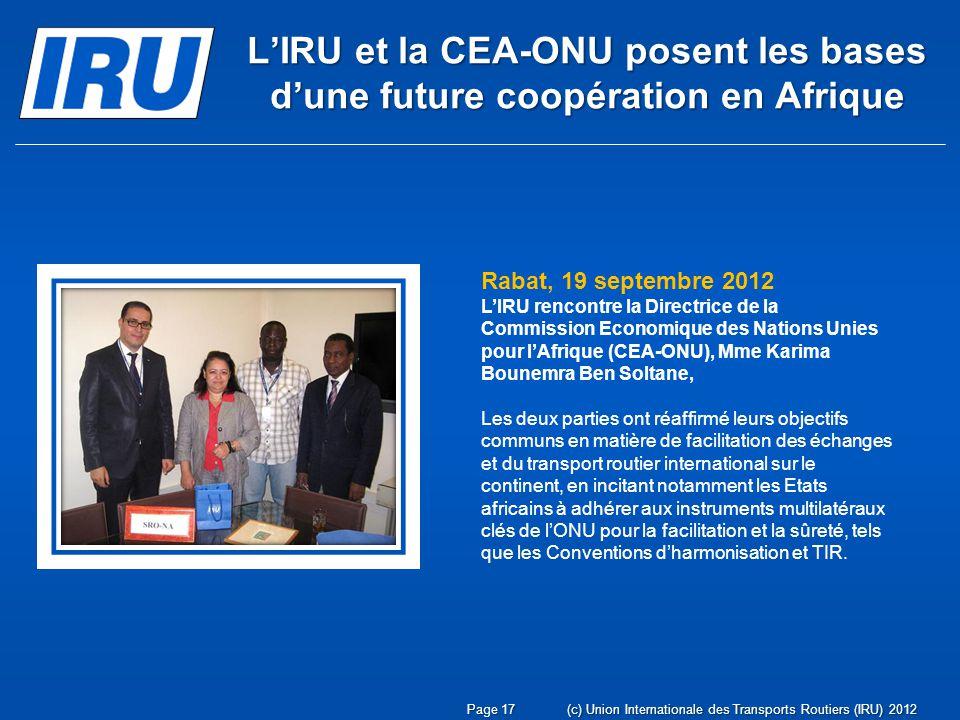 Page 17(c) Union Internationale des Transports Routiers (IRU) 2012 LIRU et la CEA-ONU posent les bases dune future coopération en Afrique Rabat, 19 se