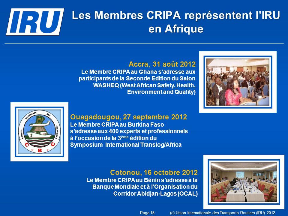 Page 18(c) Union Internationale des Transports Routiers (IRU) 2012 Les Membres CRIPA représentent lIRU en Afrique Ouagadougou, 27 septembre 2012 Le Me