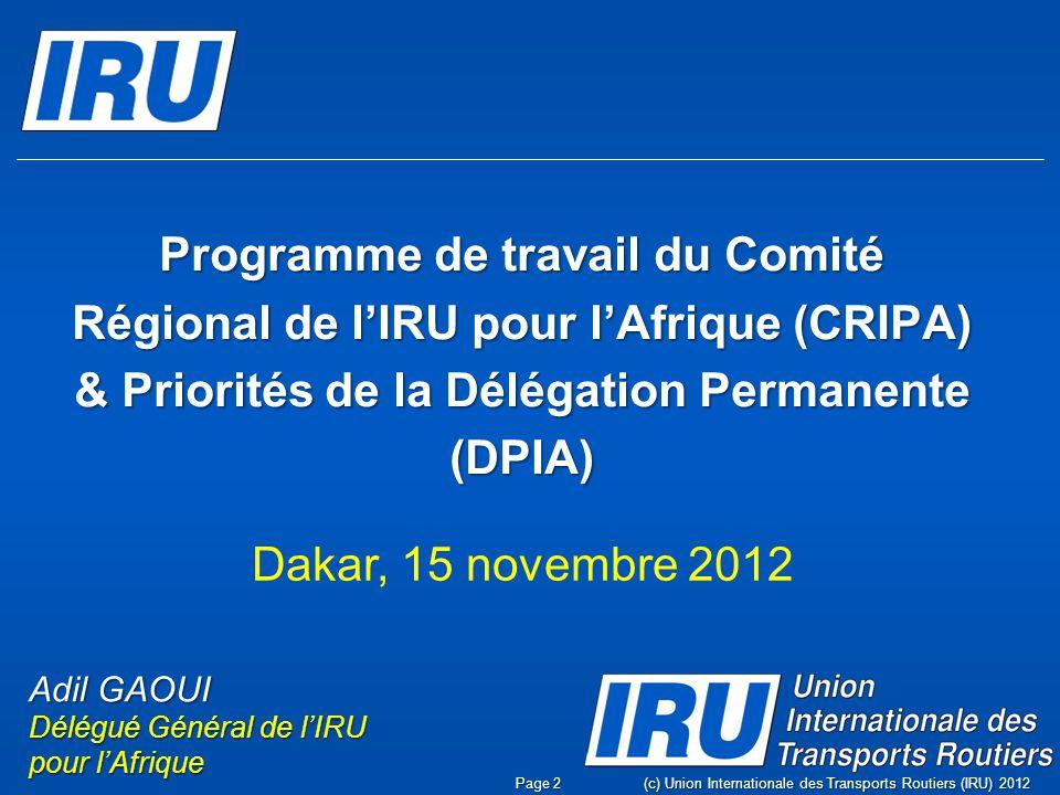 Installation du Comité Régional et de la Délégation Permanente de lIRU pour lAfrique les 4 & 5 mai 2012 à Casablanca Page 3(c) Union Internationale des Transports Routiers (IRU) 2012
