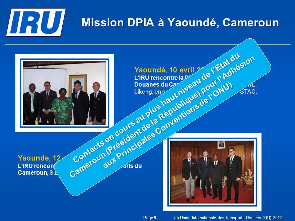 Page 9(c) Union Internationale des Transports Routiers (IRU) 2012 Mission DPIA à Yaoundé, Cameroun Yaoundé, 10 avril 2012 LIRU rencontre la Directrice